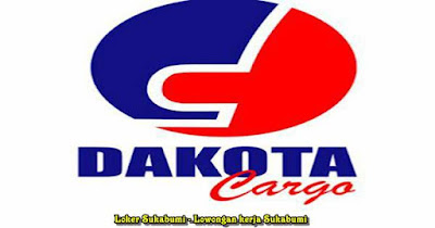 Lowongan Kerja Dakota Cargo Cabang Sukabumi Terbaru