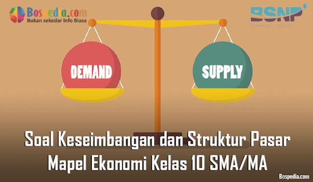 Soal Keseimbangan dan Struktur Pasar Mapel Ekonomi Kelas 10 SMA/MA
