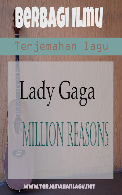 Terjemahan lagu lady gaga - millions reasons