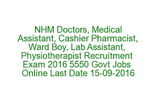 NHM Doctors, Medical Assistant, Cashier Pharmacist, Ward Boy, Lab Assistant, Physiotherapist Recruitment Exam 2016 5550 Govt Jobs Online Last Date 15-09-2016