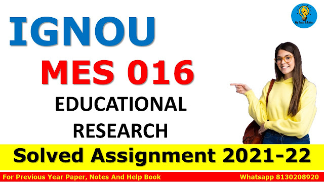 MES 016 EDUCATIONAL RESEARCH Solved Assignment 2021-22