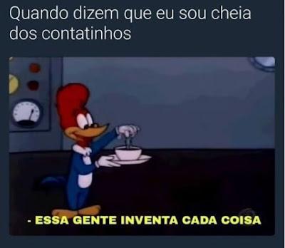 credo, memes, humor, memes engraçados, ana maria, memes brasileiros, melhor site de memes, site de piada, melhores memes, pica pau, cheia dos contatinhos