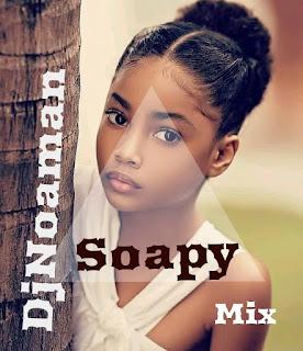 [DOWNLOAD MIXTAPE] DJ NOAMAN – SOAPY MIX