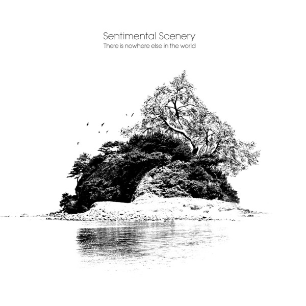 Sentimental Scenery – There Is Nowhere Else In The World