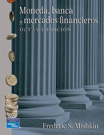 Moneda, banca y mercados financieros, 8va Edición – Frederic S. Mishkin