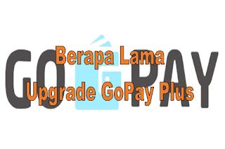 Berapa Lama Upgrade GoPay Plus