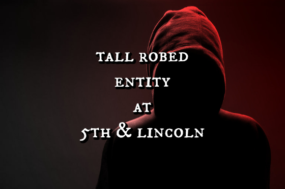 Tall Robed Entity at 5th & Lincoln