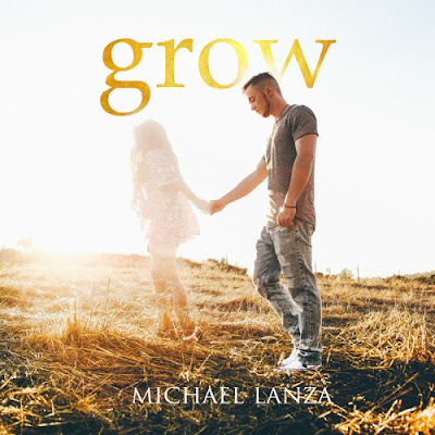 "Michael Lanza Drops New Single ""Grow"""