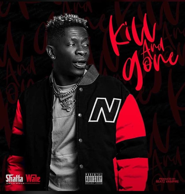 Shatta Wale - Kill And Gone (Prod. By Vampire)