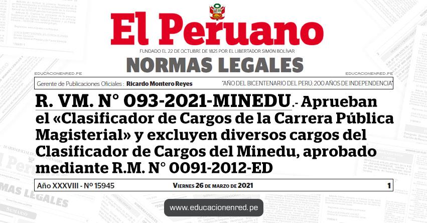 R. VM. N° 093-2021-MINEDU.- Aprueban el «Clasificador de Cargos de la Carrera Pública Magisterial» y excluyen diversos cargos del Clasificador de Cargos del Minedu, aprobado mediante R.M. N° 0091-2012-ED
