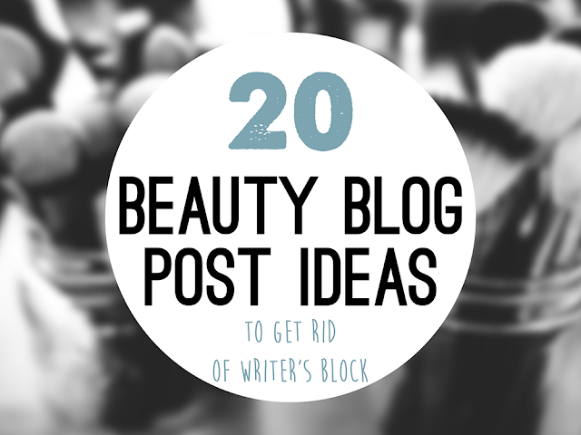 20 Beauty Blog Post Ideas to get rid of writer's block