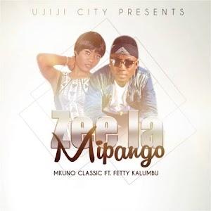 Download Audio | Mkuno Classic ft Fetty Kalumbu – Zee la Mipango