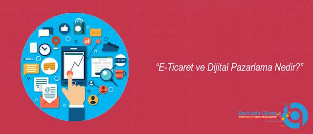 E Ticaret ve Dijital Pazarlama Nedir