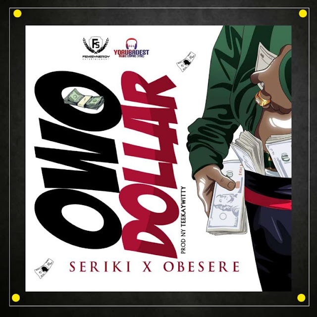 Seriki-Ft.-Obsere-–-Owo-Dollar-www.mp3made.com.ng