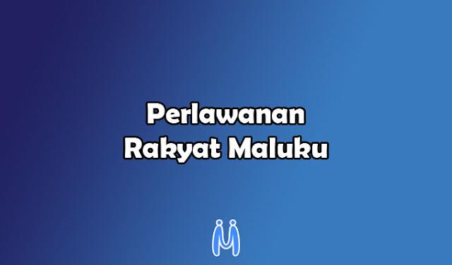 Perlawanan Rakyat Maluku Terhadap Pemerintah Hindia Belanda