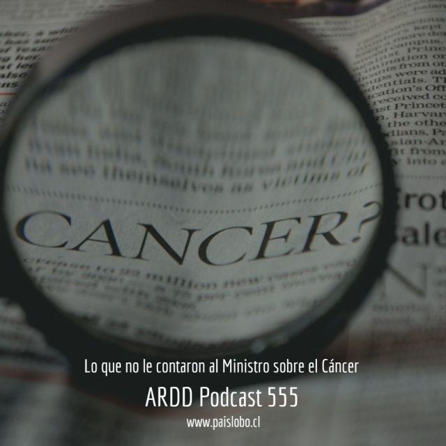 Lo que no le contaron al Ministro sobre el Cáncer - ARDD Podcast 555