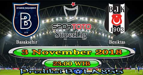 Prediksi Bola855 Basaksehir vs Besiktas 3 November 2018