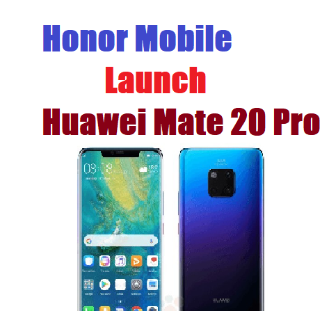 Honor Mobile Launch Huawei Mate 20 Pro Full Specification