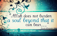 Allah Does Not Burden A Soul Beyond What It Can Bare