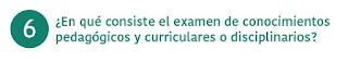 6. ¿En que consiste el examen de conocimientos pedagógicos y curriculares o disciplinarios?