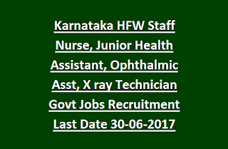 Karnataka HFW Staff Nurse, Junior Health Assistant, Ophthalmic Assistant, X ray Technician Govt Jobs Recruitment Last Date 30-06-2017