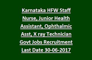 Karnataka HFW Staff Nurse, Junior Health Assistant, Ophthalmic Assistant, X ray Technician Govt Jobs Recruitment Last Date 30-06-2017