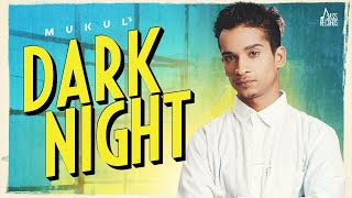 DARK NIGHT LYRICS » MUKUL [ PUNJABI ] » Lyrics Over A2z