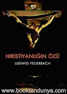 Ludwig Feuerbach - Hristiyanlığın Özü