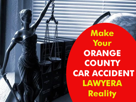 Make Your ORANGE COUNTY CAR ACCIDENT LAWYERA Reality