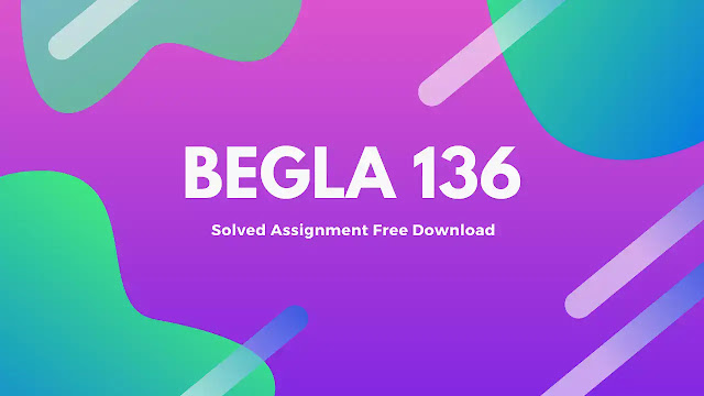 Begla 136 Solved Assignment Free Download PDF इन हिंदी