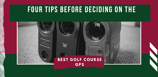 Four Tips Before Deciding on the Best Golf Course GPS