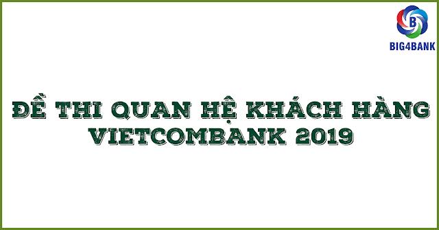 Đề Thi Quan Hệ Khách Hàng Vietcombank 2019