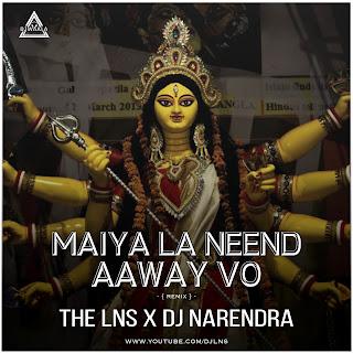 MAIYA LA NEEND AWAY VO - NAVRATRI SPECIAL - THE LNS X DJ NARENDRA