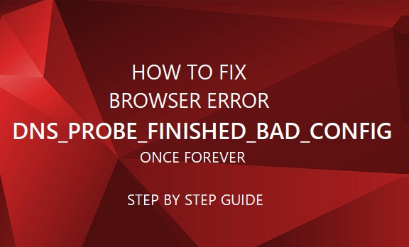 How to fix DNS_PROBE_FINISHED_BAD_CONFIG