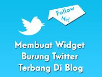 Membuat Widget Burung Twitter Terbang Di Blog