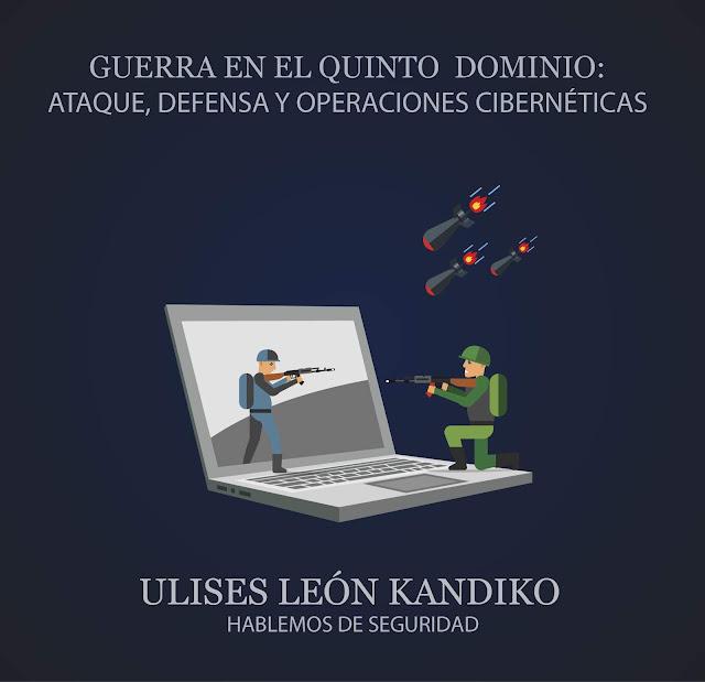 Ataque, Defensa y Operaciones Cibernéticas: El nuevo centro de la guerra el quinto dominio @uliman73