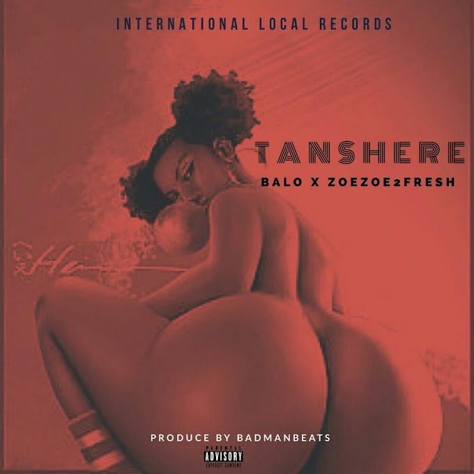 MUSIC: BALO X ZOEZOE2FRESH – TANSHERE