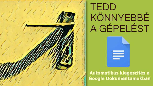 Automatikus kiegészítés a Google Dokumentumokban - Ezzel az egyszerű trükkel száműzheted az unalmas, ismétlődő gépeléseket