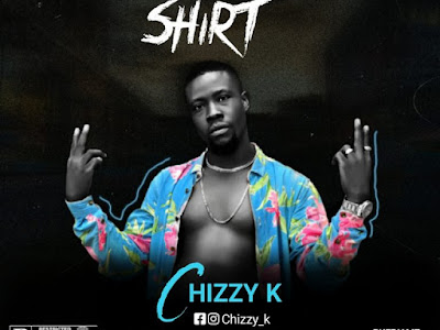 DOWNLOAD MP3: Chizzy K - No Tear My Shirt