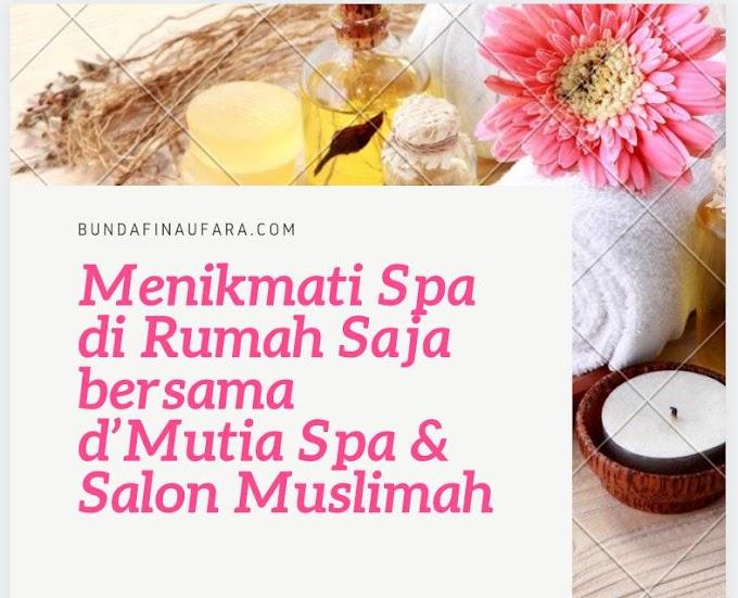 Pengalaman  Spa di Rumah Saja bersama d'Mutia Spa & Salon Muslimah