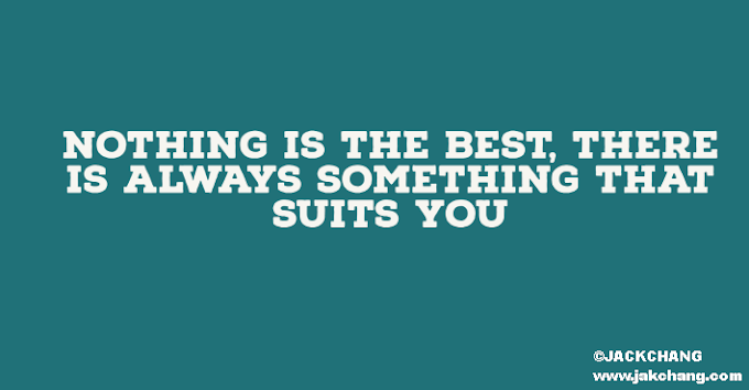 Nothing is the best, there is always something that suits you