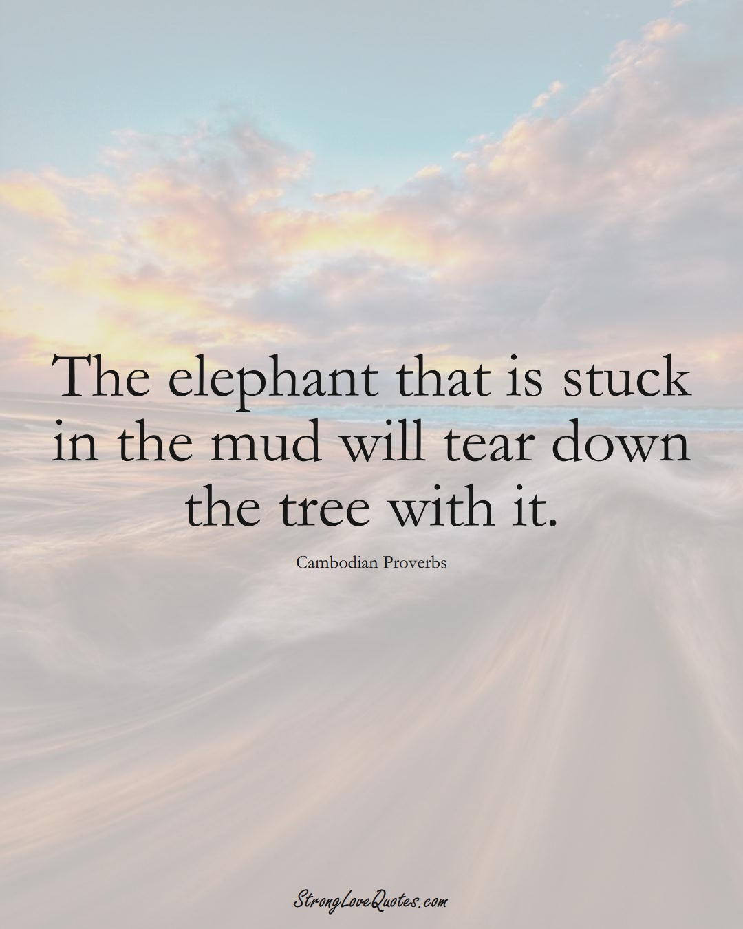 The elephant that is stuck in the mud will tear down the tree with it. (Cambodian Sayings);  #AsianSayings