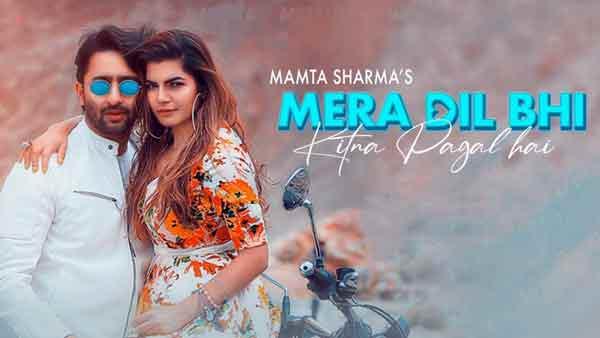watch mera dil bhi kitna pagal hai mamta sharma lyrics