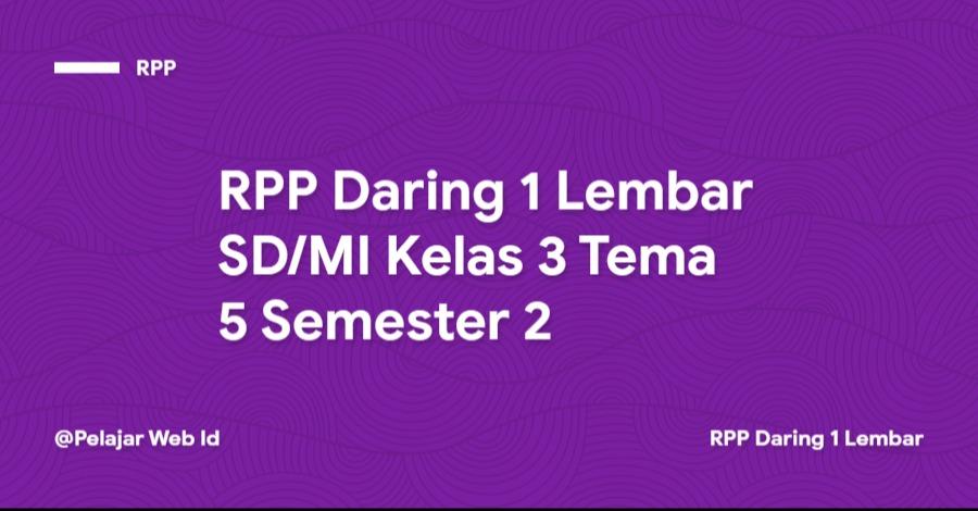 Download RPP Daring 1 Lembar SD/MI Kelas 3 Tema 5 Semester 2