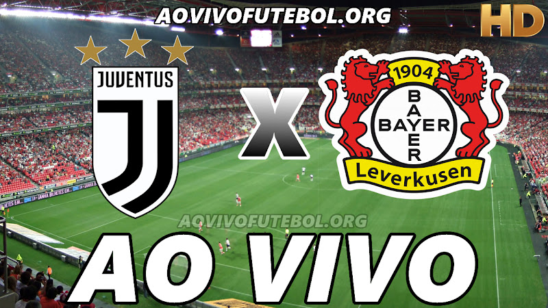 Juventus x Bayer Leverkusen Ao Vivo Hoje em HD