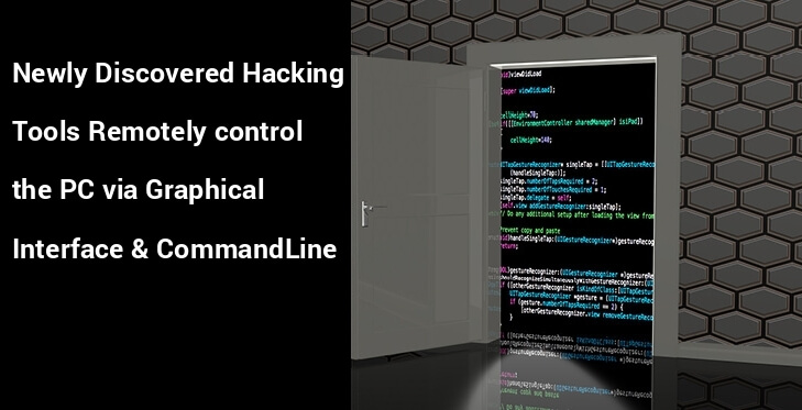 Newly Discovered Hacking Tools Remotely control the Hacked Computers via a Graphical Interface & Command Line