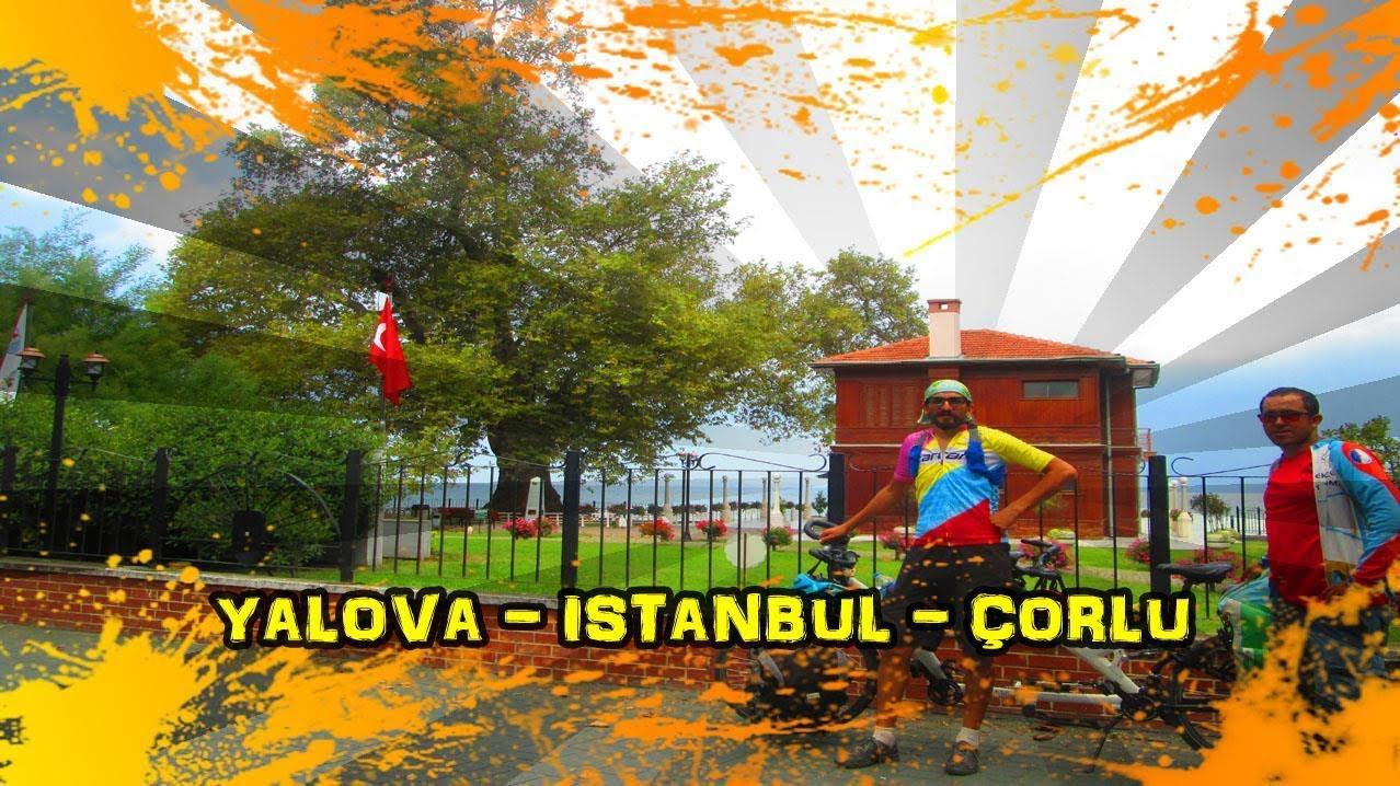 2018/09/10 Yalova - İstanbul - Çorlu