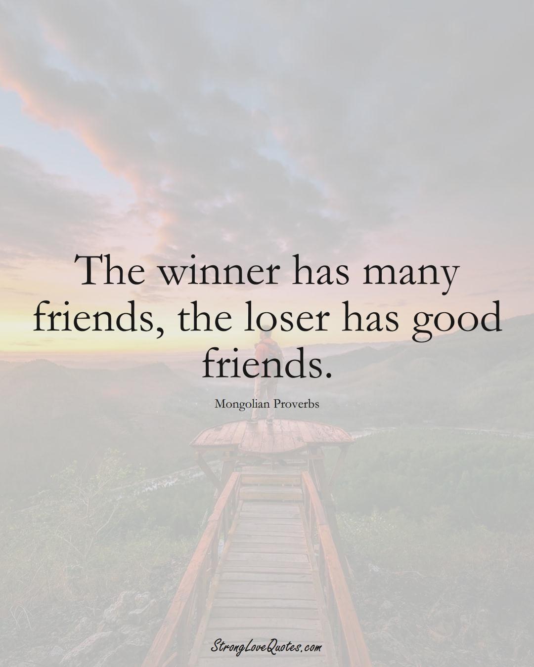 The winner has many friends, the loser has good friends. (Mongolian Sayings);  #AsianSayings