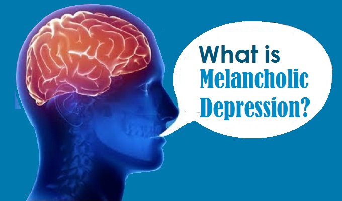 Melancholic Depression (Melancholia) - Depression with Melancholic Features