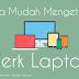 Cara Mudah Mengetahui Merk & Type Laptop